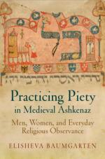 Practicing Piety in Medieval Ashkenaz: Men, Women, and Everyday Religious Observance