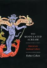 The Modulated Scream: Pain in Late Medieval Culture