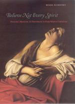 """""""Believe not Every Spirit"""": Demonic Possession, Mysticism, and Discernment in Early Modern Catholicism"""